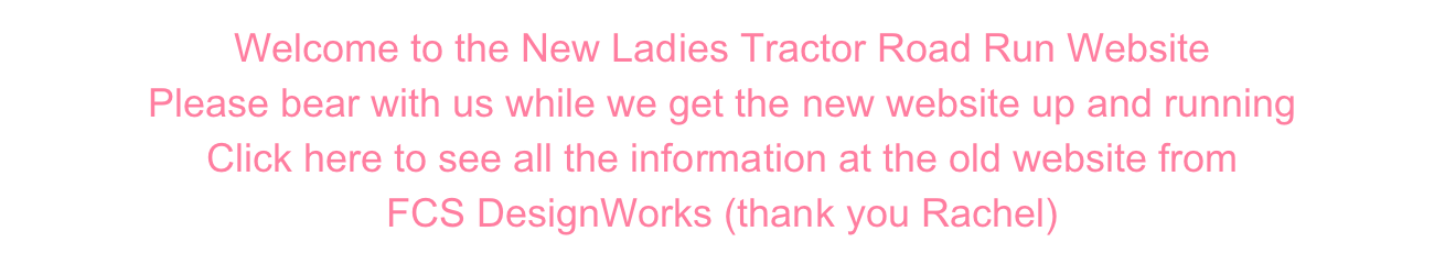 Welcome to the New Ladies Tractor Road Run Website